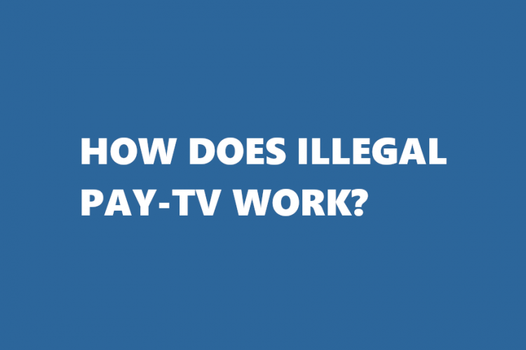 How does illegal Pay-Tv Work?